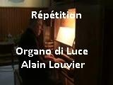 Alain LOUVIER - Répétition Organo di Luce